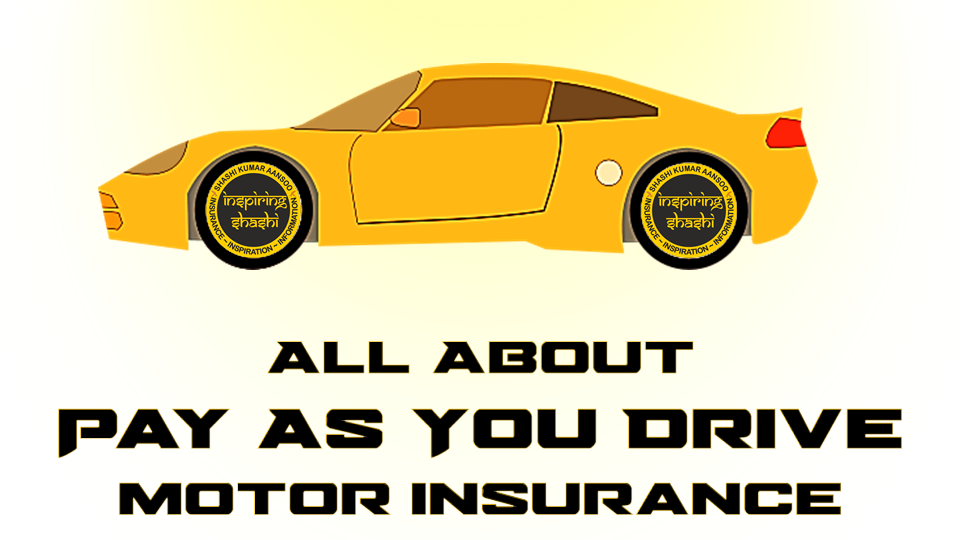 Know All About #PayAsYouDrive Insurance By Shashi Kumar Aansoo